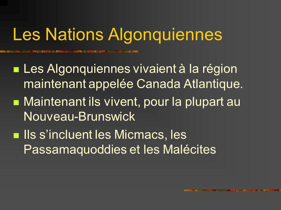 Les Nations Algonquiennes Les Algonquiennes vivaient à la région maintenant appelée Canada Atlantique. Maintenant ils vivent, pour la plupart au Nouve