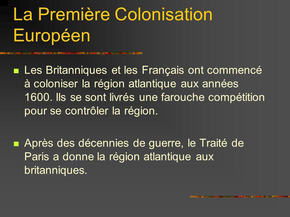 La Première Colonisation Européen Les Britanniques et les Français ont commencé à coloniser la région atlantique aux années 1600. Ils se sont livrés u