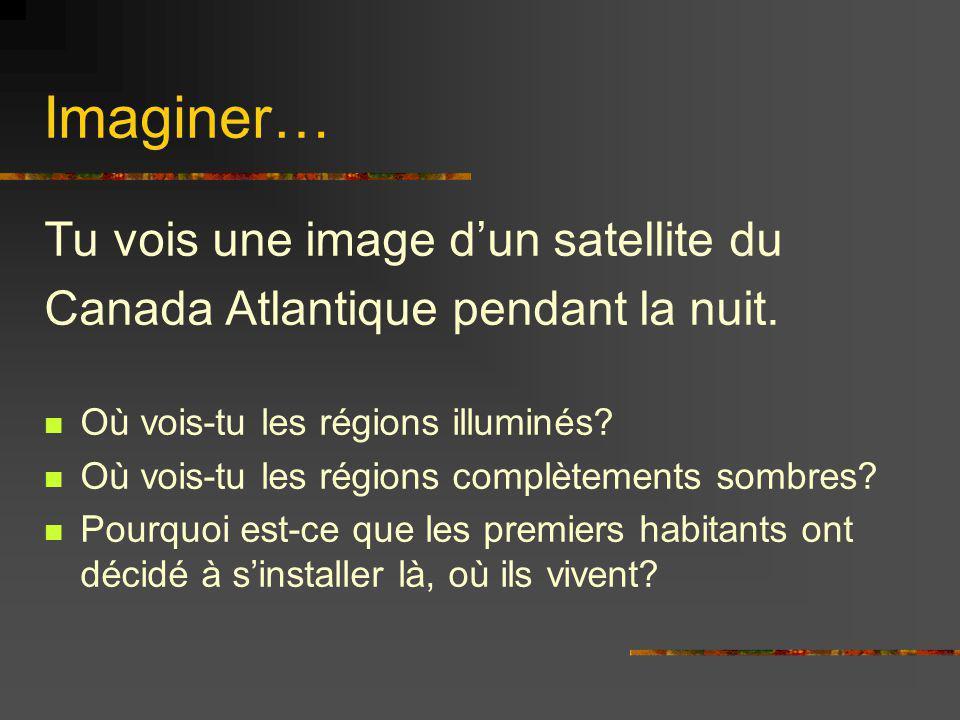 Imaginer… Tu vois une image dun satellite du Canada Atlantique pendant la nuit. Où vois-tu les régions illuminés? Où vois-tu les régions complètements