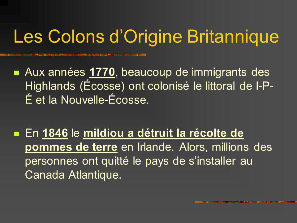 Les Colons dOrigine Britannique Aux années 1770, beaucoup de immigrants des Highlands (Écosse) ont colonisé le littoral de I-P- É et la Nouvelle-Écoss