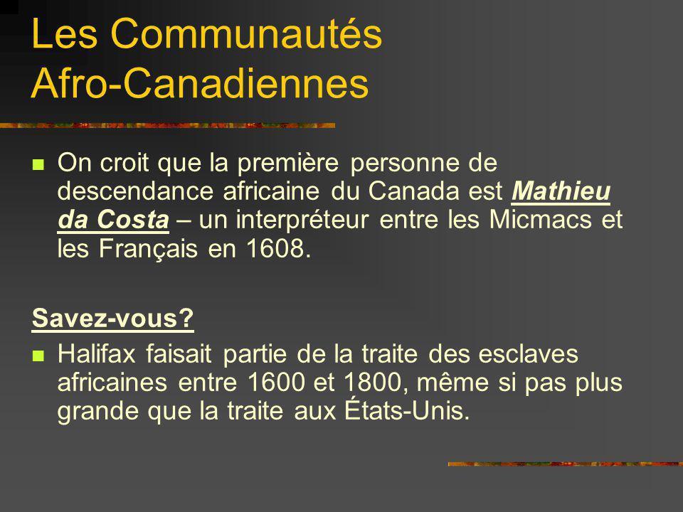 Les Communautés Afro-Canadiennes On croit que la première personne de descendance africaine du Canada est Mathieu da Costa – un interpréteur entre les