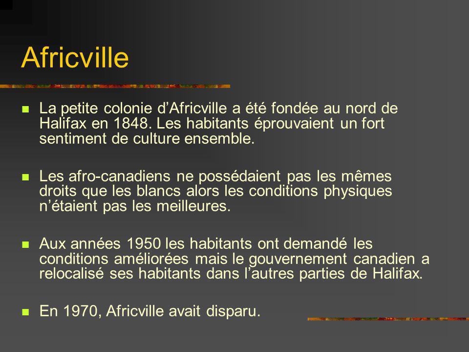 Africville La petite colonie dAfricville a été fondée au nord de Halifax en 1848. Les habitants éprouvaient un fort sentiment de culture ensemble. Les
