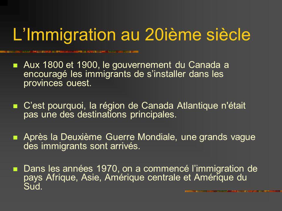 LImmigration au 20ième siècle Aux 1800 et 1900, le gouvernement du Canada a encouragé les immigrants de sinstaller dans les provinces ouest. Cest pour