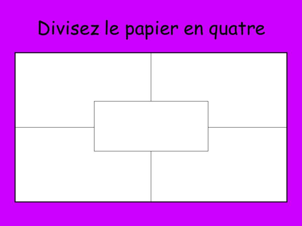 Divisez le papier en quatre