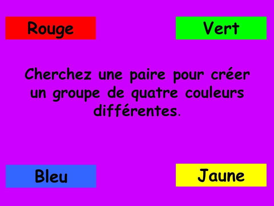 Cherchez une paire pour créer un groupe de quatre couleurs différentes. RougeVert Bleu Jaune
