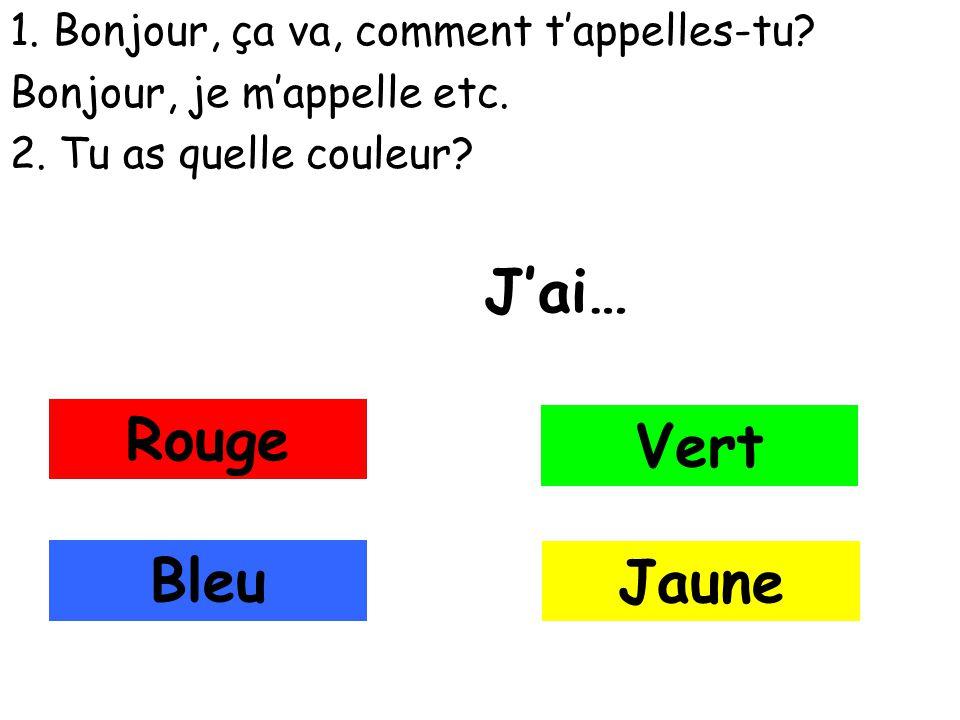 1. Bonjour, ça va, comment tappelles-tu? Bonjour, je mappelle etc. 2. Tu as quelle couleur? Jai… Rouge Vert Bleu Jaune