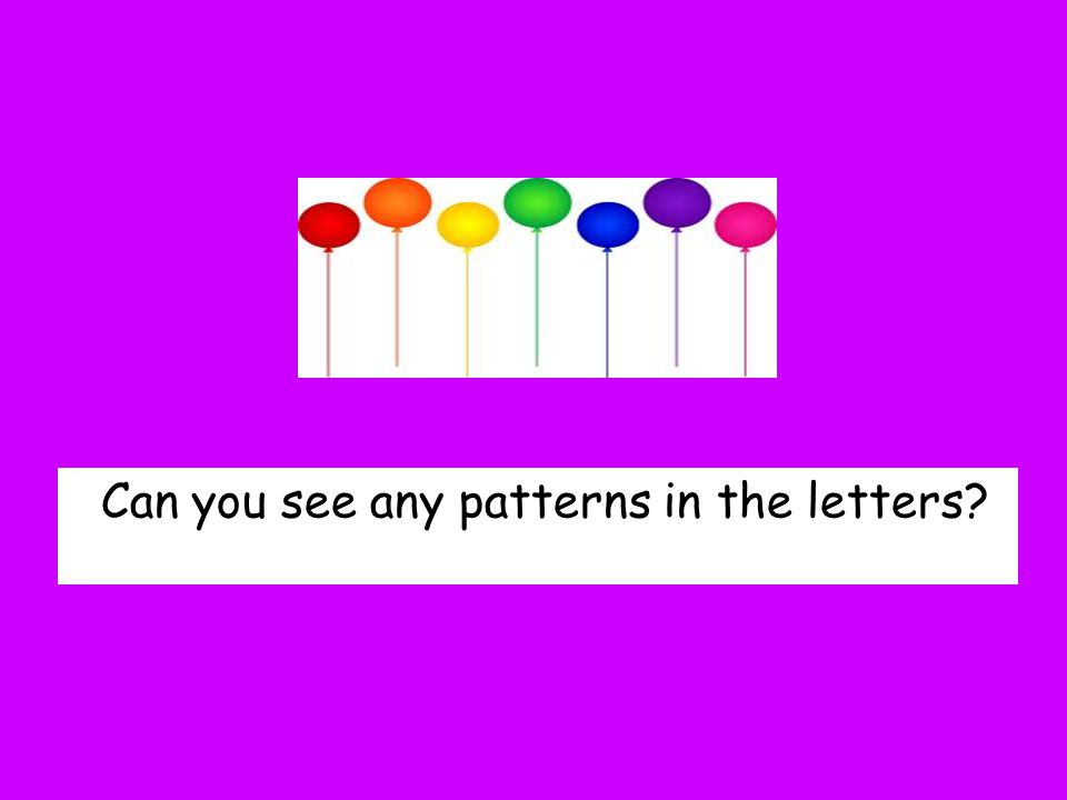 Can you see any patterns in the letters?