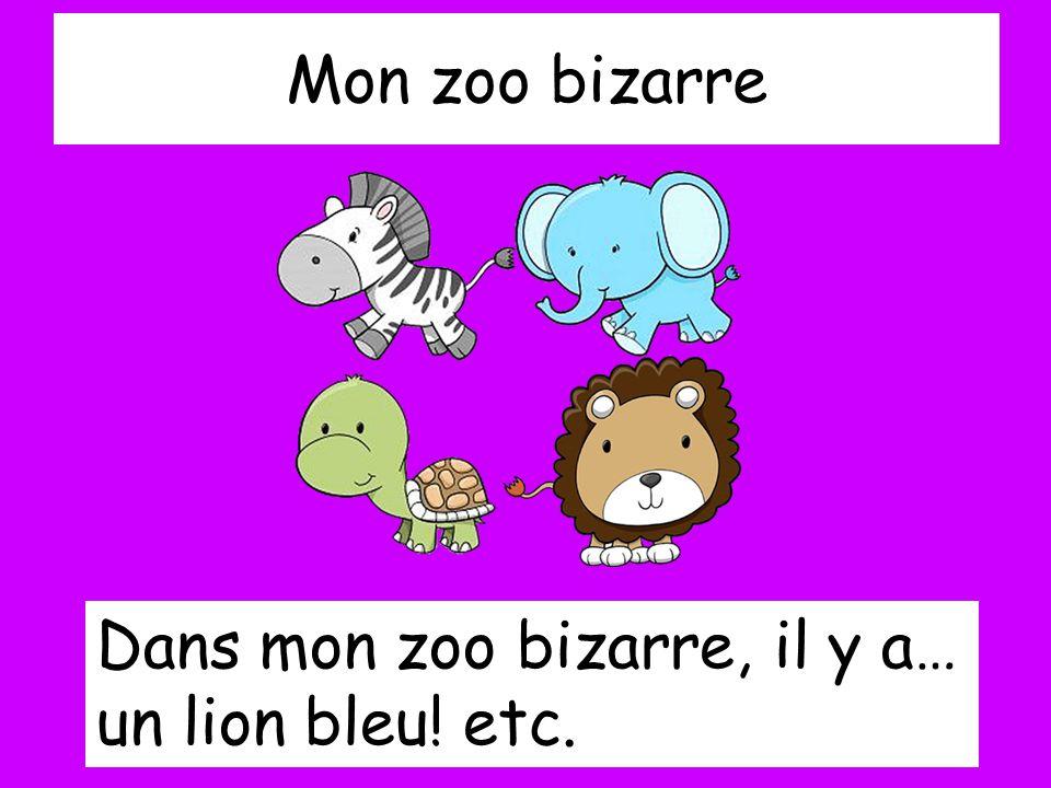 Mon zoo bizarre Dans mon zoo bizarre, il y a… un lion bleu! etc.