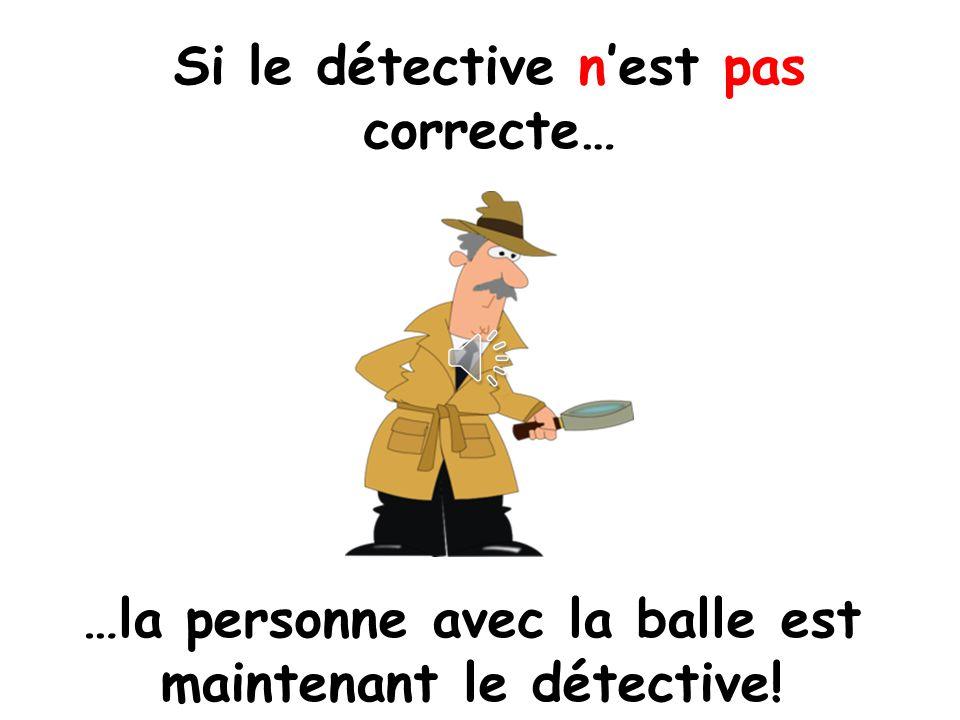 Si le détective est correcte… …il reste au centre.