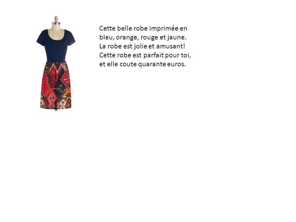 Cette belle robe imprimée en bleu, orange, rouge et jaune. La robe est jolie et amusant! Cette robe est parfait pour toi, et elle coute quarante euros