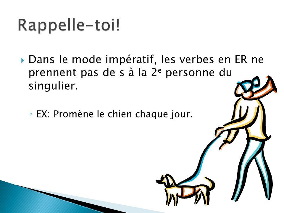 Dans le mode impératif, les verbes en ER ne prennent pas de s à la 2 e personne du singulier. EX: Promène le chien chaque jour.