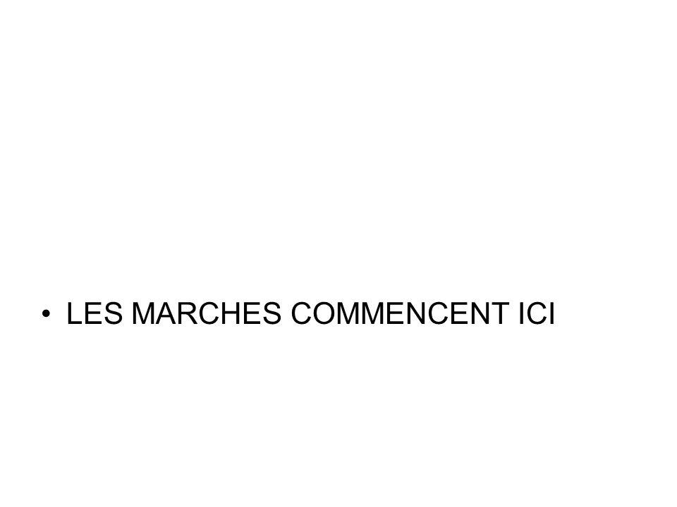 LES MARCHES COMMENCENT ICI