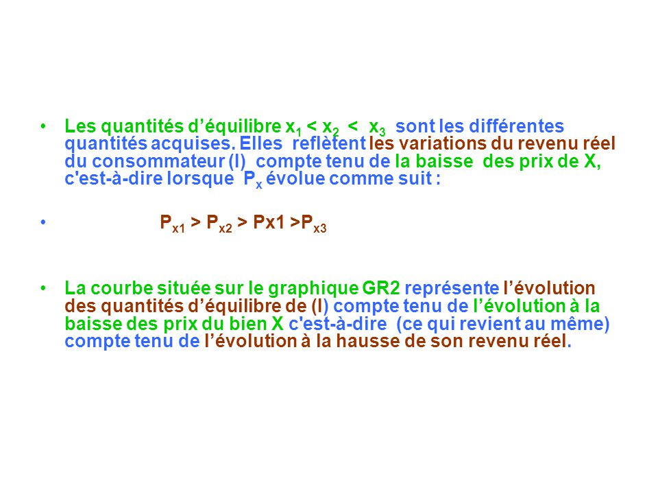 Les quantités déquilibre x 1 < x 2 < x 3 sont les différentes quantités acquises. Elles reflètent les variations du revenu réel du consommateur (I) co