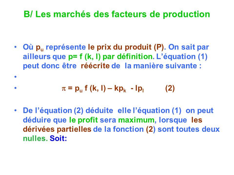 B/ Les marchés des facteurs de production Où p u représente le prix du produit (P). On sait par ailleurs que p= f (k, l) par définition. Léquation (1)
