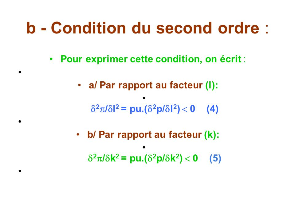 b - Condition du second ordre : Pour exprimer cette condition, on écrit : a/ Par rapport au facteur (l): 2 / l 2 = pu.( 2 p/ l 2 ) 0 (4) b/ Par rappor
