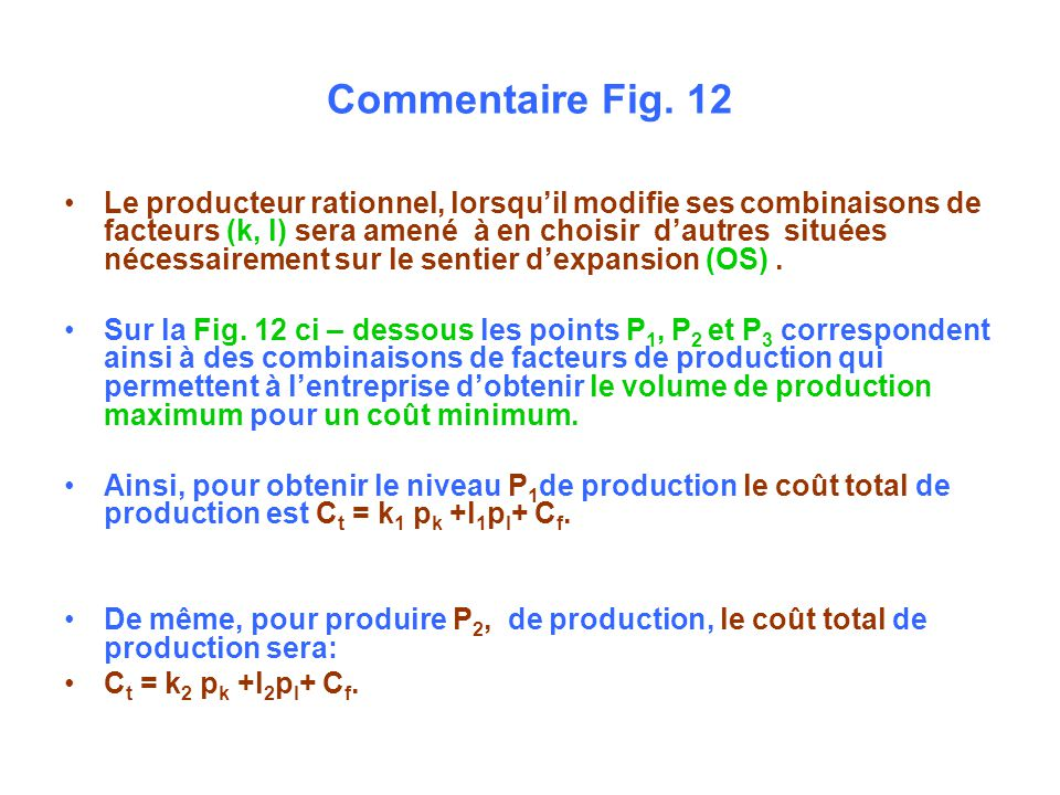 Commentaire Fig. 12 Le producteur rationnel, lorsquil modifie ses combinaisons de facteurs (k, l) sera amené à en choisir dautres situées nécessaireme