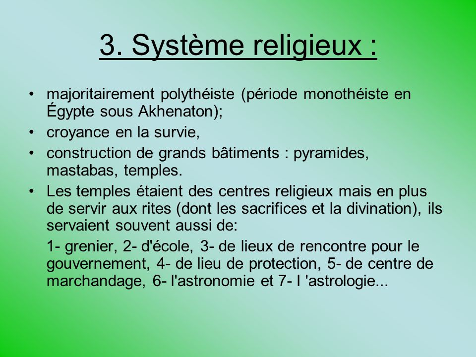 3. Système religieux : majoritairement polythéiste (période monothéiste en Égypte sous Akhenaton); croyance en la survie, construction de grands bâtim