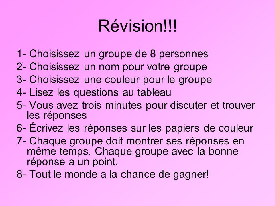 Révision!!! 1- Choisissez un groupe de 8 personnes 2- Choisissez un nom pour votre groupe 3- Choisissez une couleur pour le groupe 4- Lisez les questi
