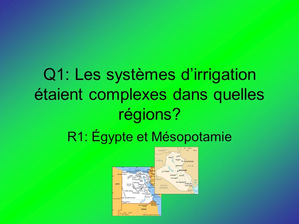 Q1: Les systèmes dirrigation étaient complexes dans quelles régions? R1: Égypte et Mésopotamie