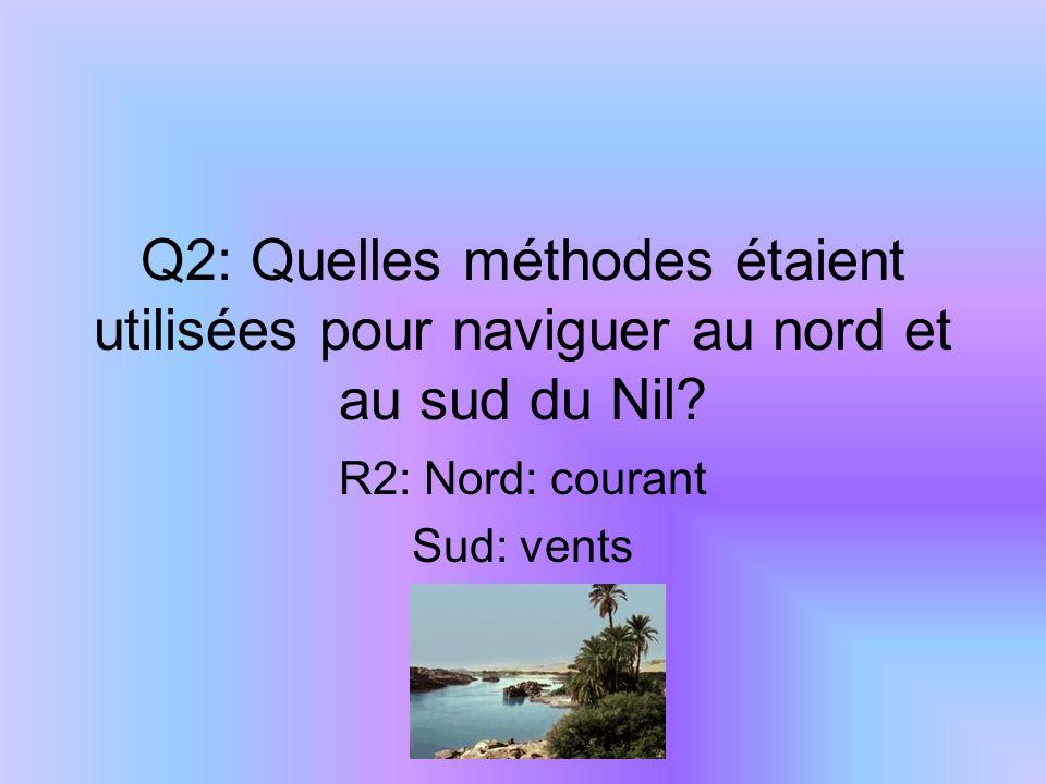 Q2: Quelles méthodes étaient utilisées pour naviguer au nord et au sud du Nil? R2: Nord: courant Sud: vents