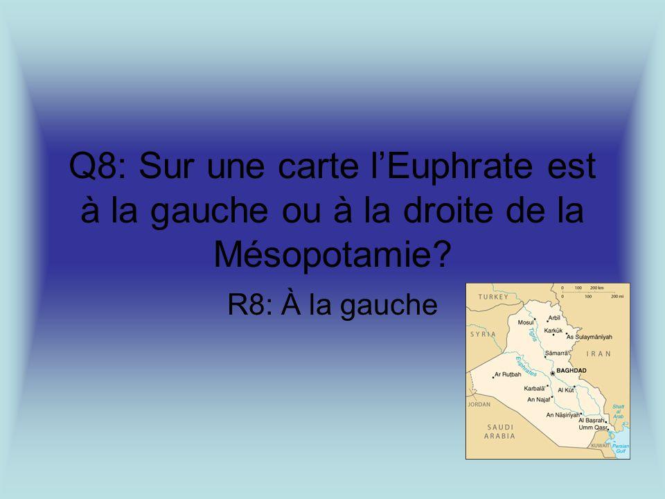 Q8: Sur une carte lEuphrate est à la gauche ou à la droite de la Mésopotamie? R8: À la gauche