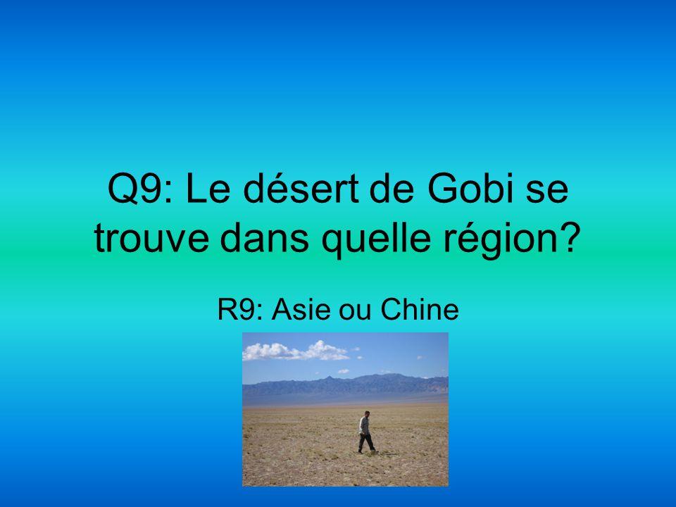Q9: Le désert de Gobi se trouve dans quelle région? R9: Asie ou Chine