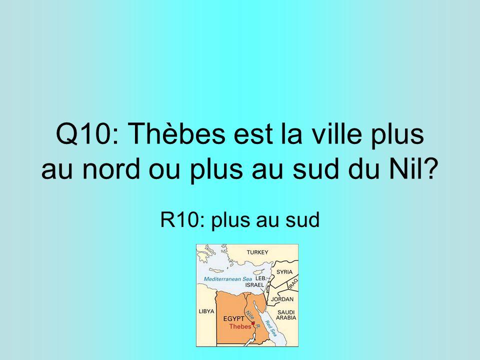 Q10: Thèbes est la ville plus au nord ou plus au sud du Nil? R10: plus au sud