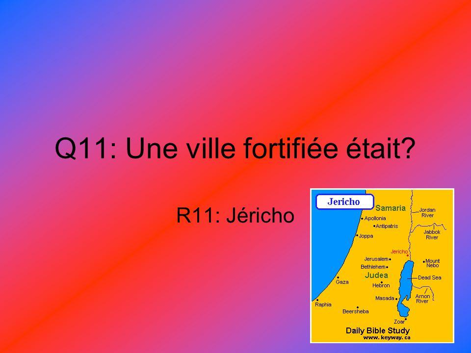 Q11: Une ville fortifiée était? R11: Jéricho