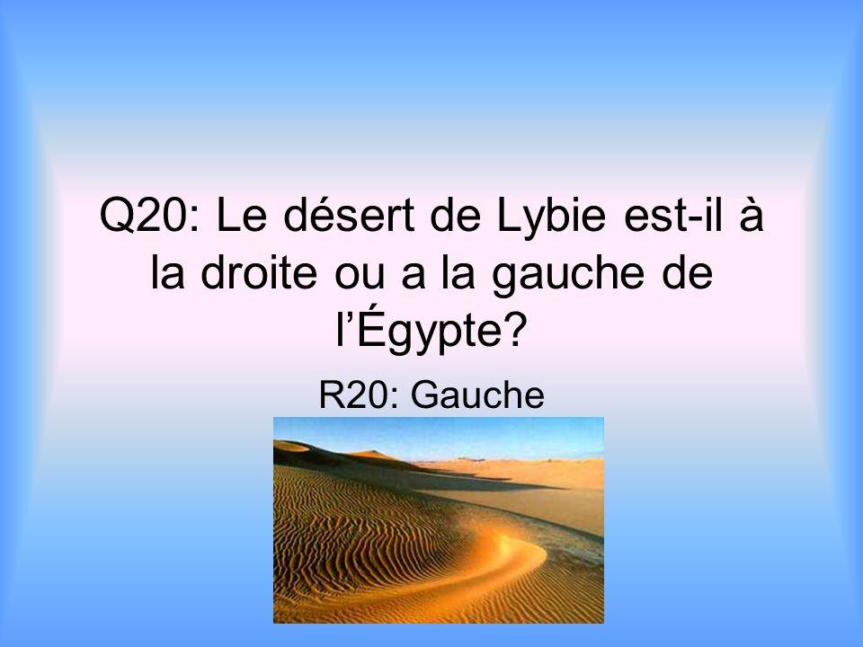 Q20: Le désert de Lybie est-il à la droite ou a la gauche de lÉgypte? R20: Gauche