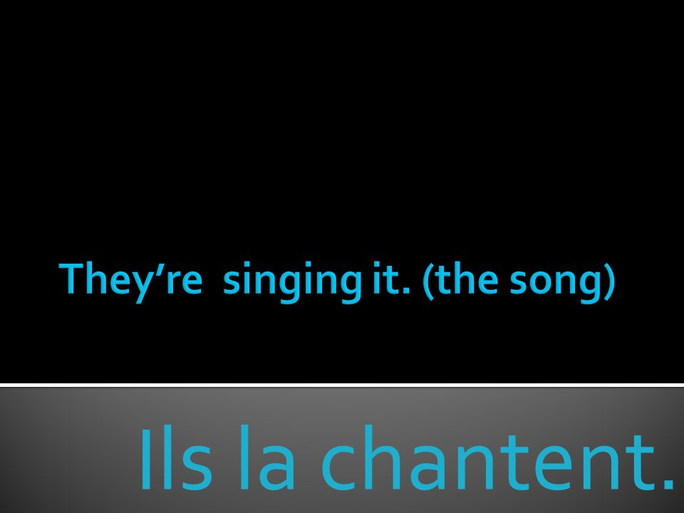 Ils la chantent.