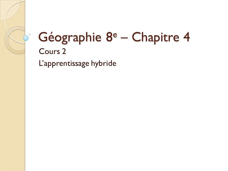 Géographie 8 e – Chapitre 4 Cours 2 Lapprentissage hybride