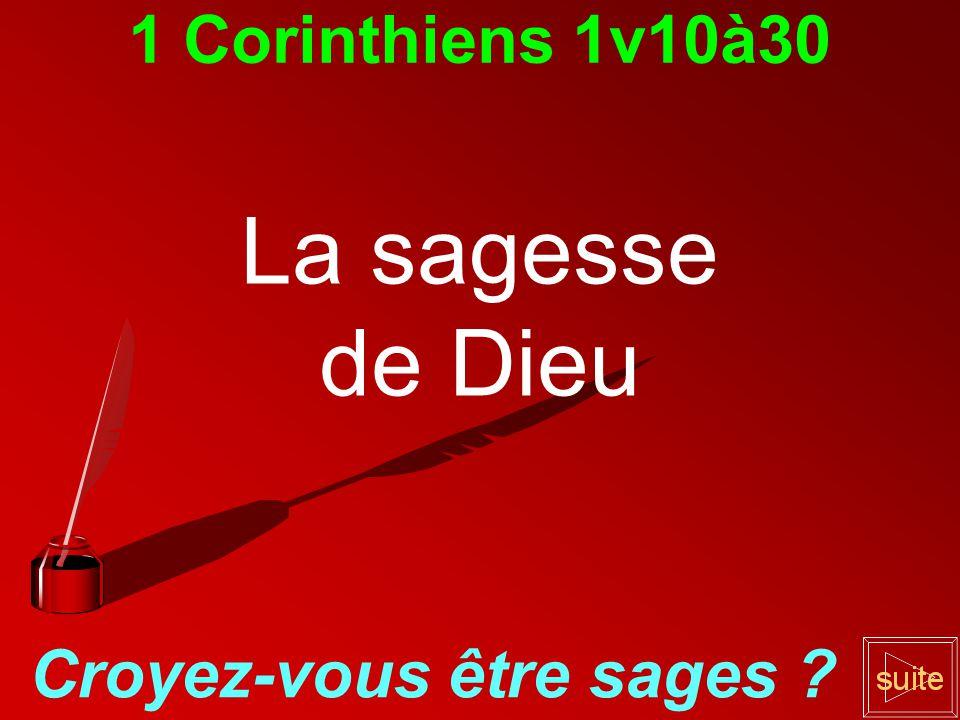 1 Corinthiens 1v10à30 La sagesse de Dieu Croyez-vous être sages ?