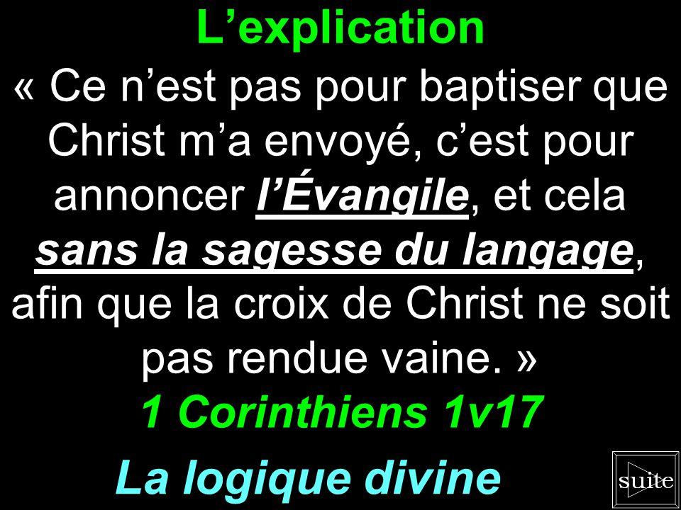 Lexplication « Ce nest pas pour baptiser que Christ ma envoyé, cest pour annoncer lÉvangile, et cela sans la sagesse du langage, afin que la croix de Christ ne soit pas rendue vaine.