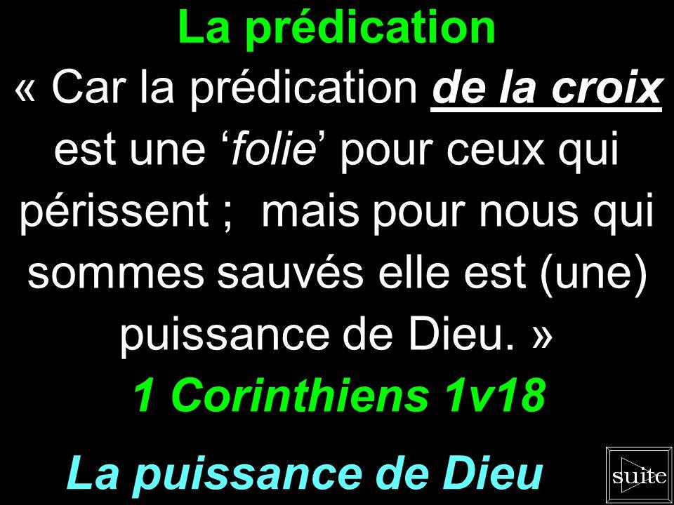 La prédication « Car la prédication de la croix est une folie pour ceux qui périssent ; mais pour nous qui sommes sauvés elle est (une) puissance de Dieu.