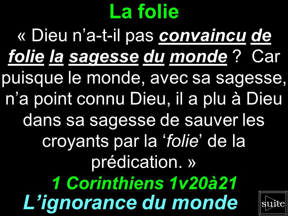 La folie « Dieu na-t-il pas convaincu de folie la sagesse du monde .
