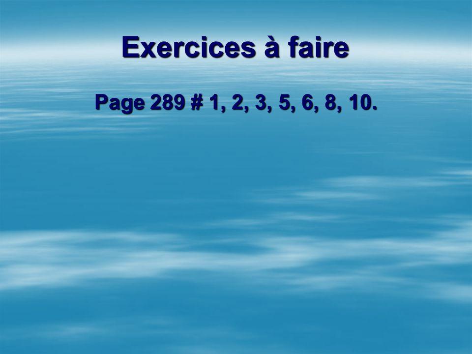 Exercices à faire Page 289 # 1, 2, 3, 5, 6, 8, 10.