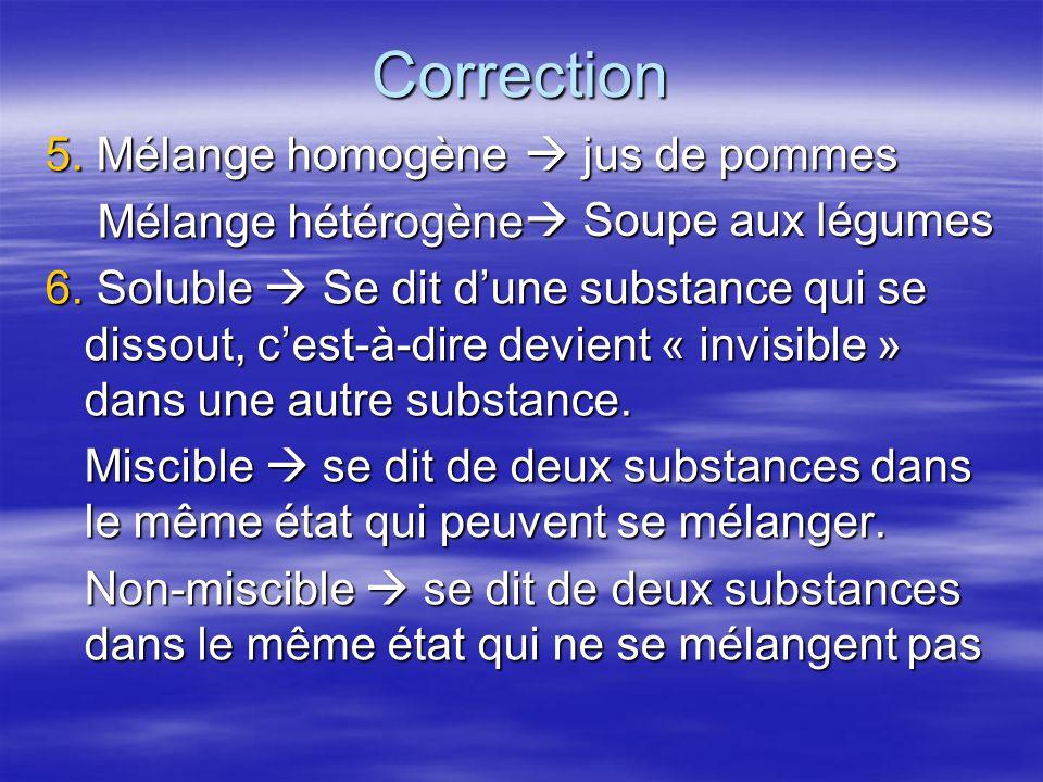 5. Mélange homogène Mélange hétérogène Mélange hétérogène 6. Soluble Se dit dune substance qui se dissout, cest-à-dire devient « invisible » dans une