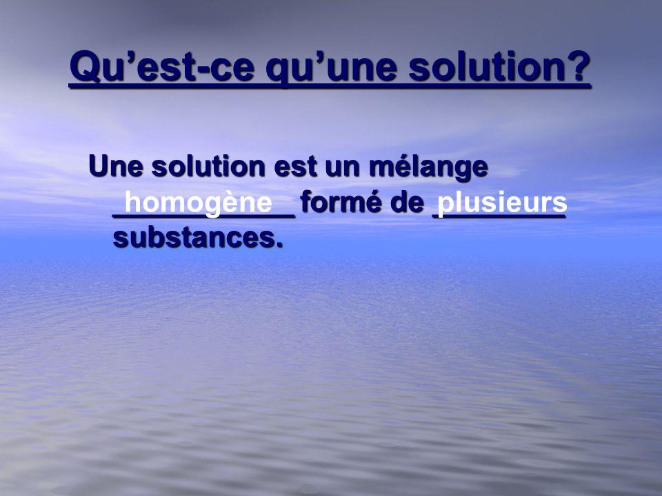 Quest-ce quune solution? Une solution est un mélange ___________ formé de ________ substances. homogèneplusieurs