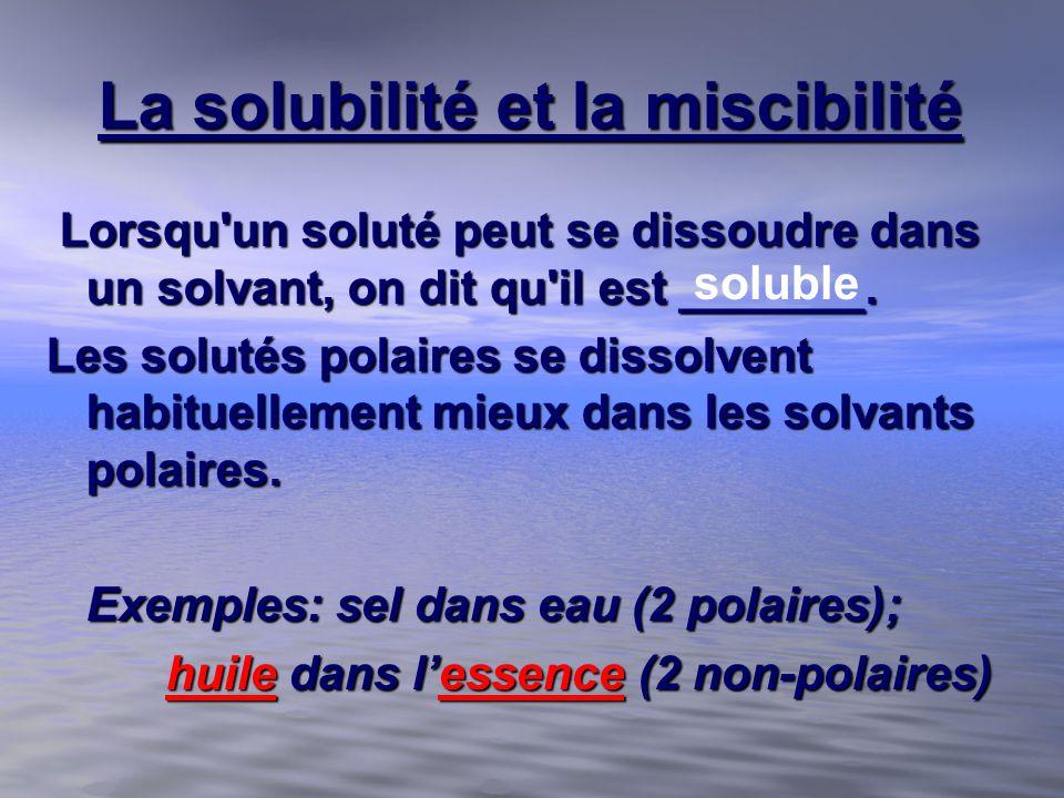 La solubilité et la miscibilité Lorsqu'un soluté peut se dissoudre dans un solvant, on dit qu'il est _______. Lorsqu'un soluté peut se dissoudre dans