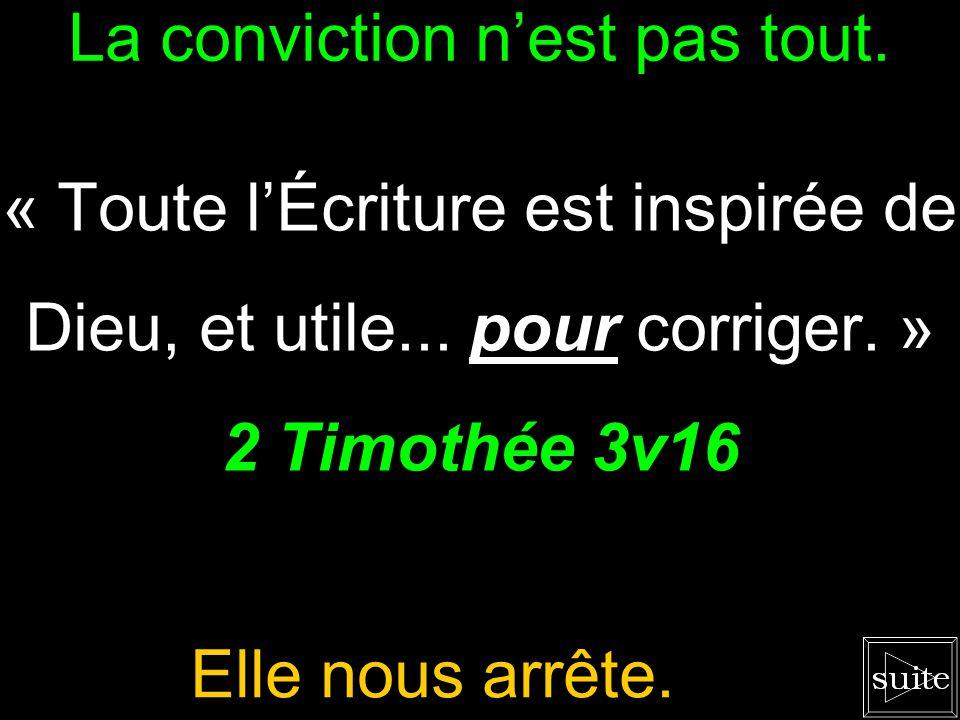 Le savoir nest pas tout. « Toute lÉcriture est inspirée de Dieu, et utile... pour convaincre. » 2 Timothée 3v16 La Bible atteint notre cœur.