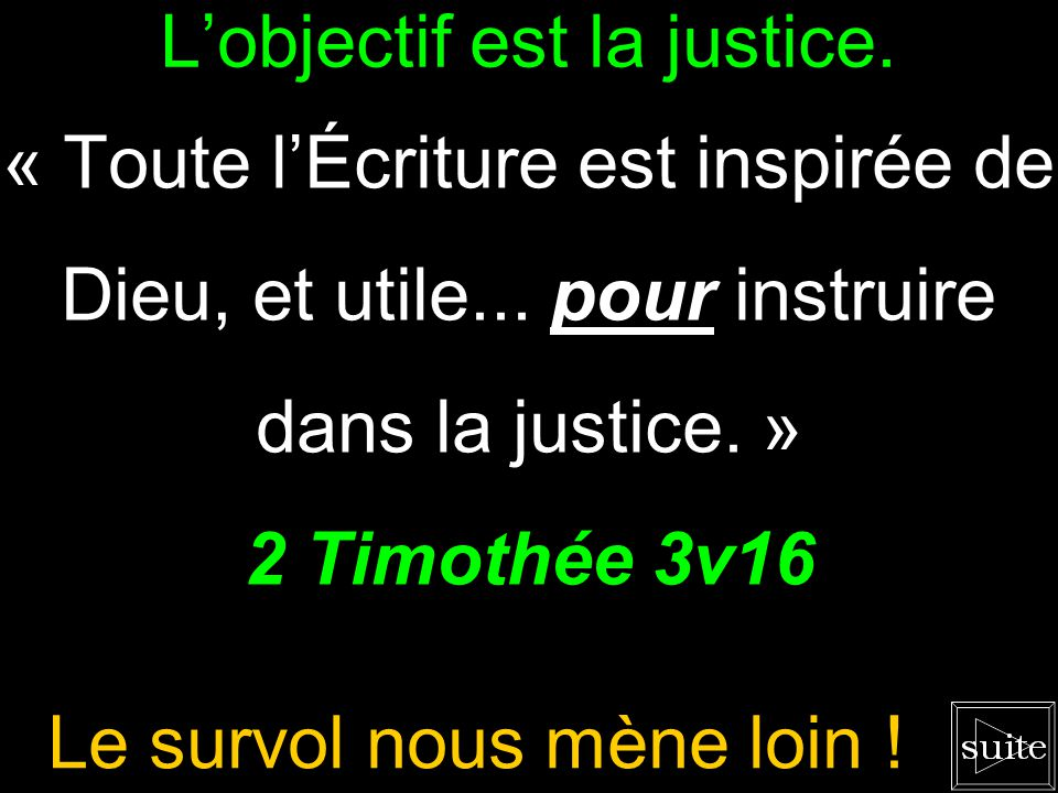 Lobjectif est la justice.« Toute lÉcriture est inspirée de Dieu, et utile...