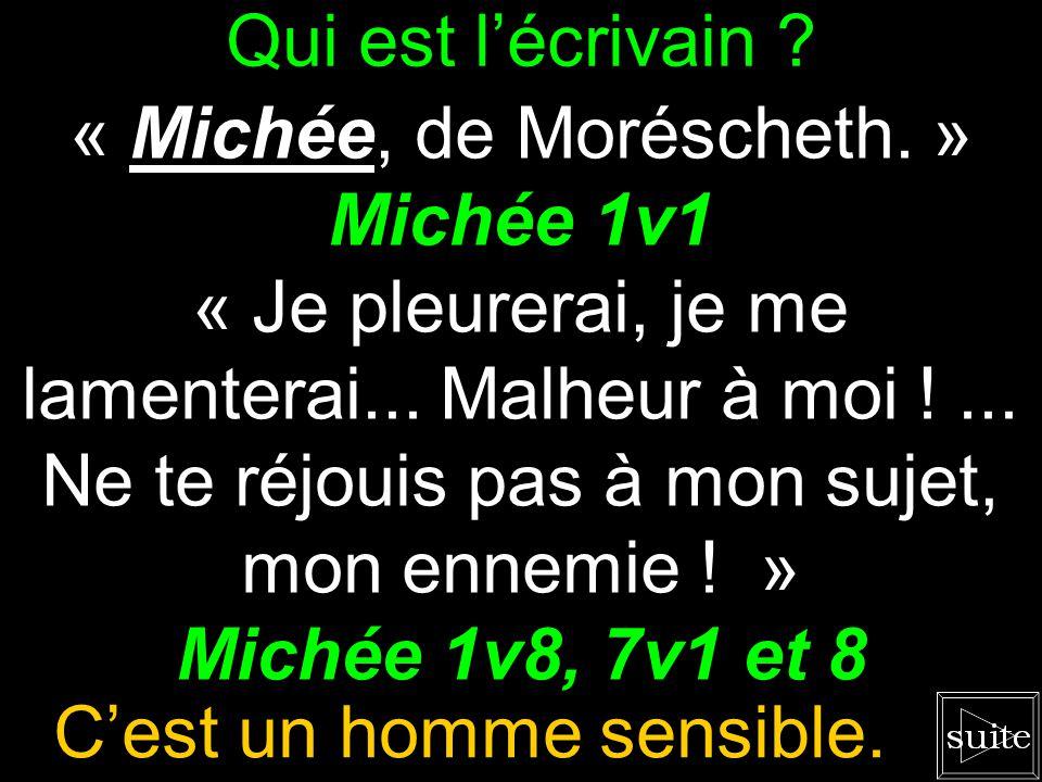 Qui est lécrivain .« Michée, de Moréscheth. » Michée 1v1 « Je pleurerai, je me lamenterai...