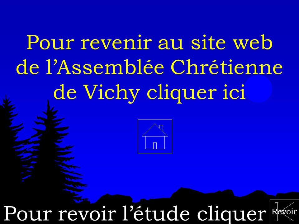 Revoir Pour revenir au site web de lAssemblée Chrétienne de Vichy cliquer ici Pour revoir létude cliquer