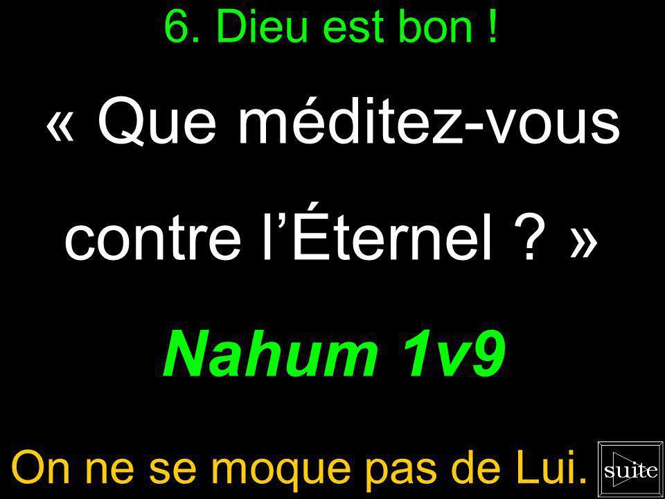 5. Connaître Dieu « LÉternel est lent à la colère, il est grand par sa force ; Il ne laisse pas impuni. » Nahum 1v3 Trois aspects importants