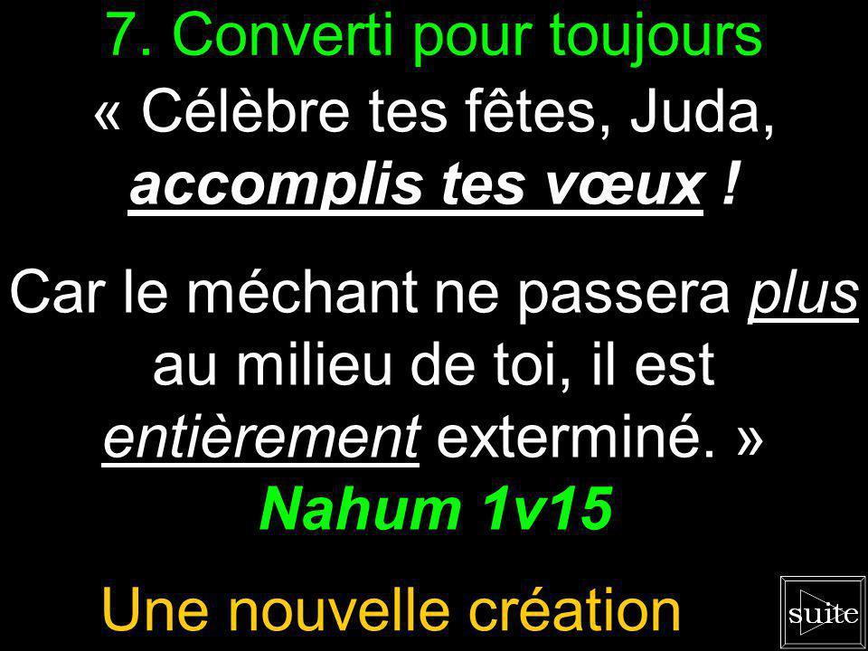6. Dieu est bon ! « Que méditez-vous contre lÉternel ? » Nahum 1v9 On ne se moque pas de Lui.