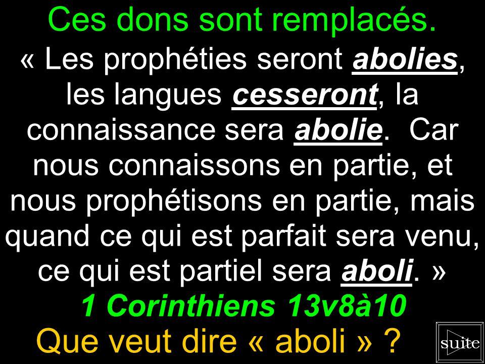 Certains dons sont limités. « Les prophéties seront abolies, les langues cesseront, la connaissance sera abolie. Car nous connaissons en partie, et no