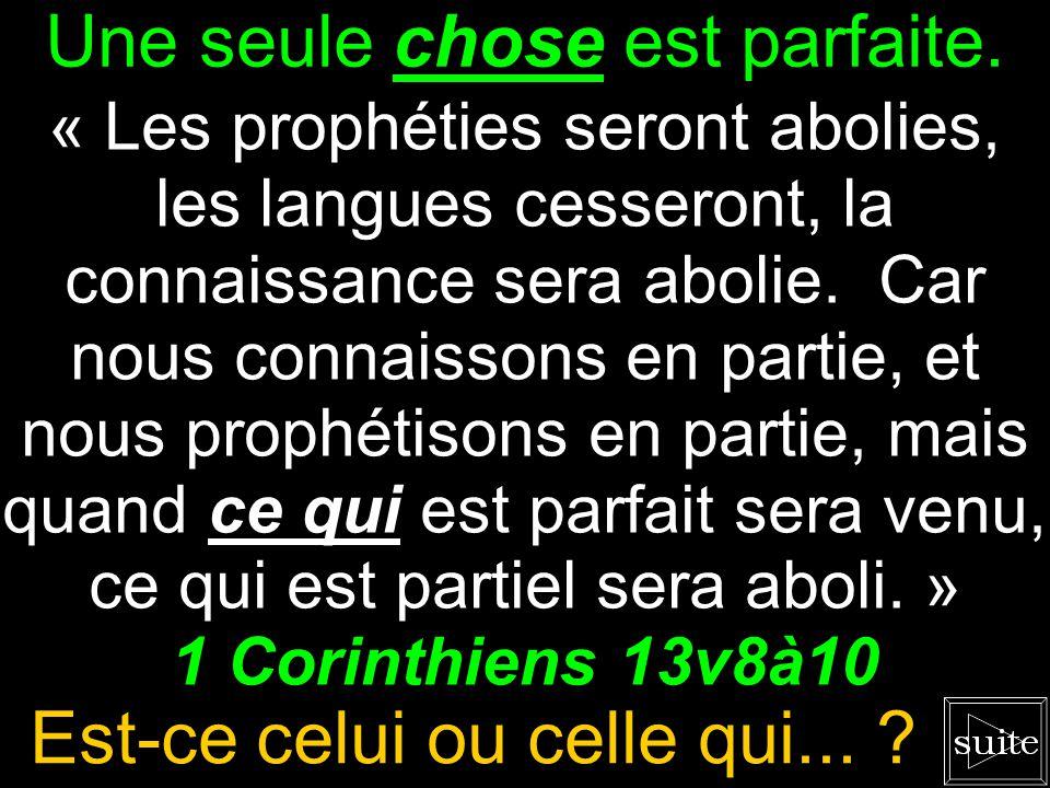 Il y a de mieux ! « Les prophéties seront abolies, les langues cesseront, la connaissance sera abolie. Car nous connaissons en partie, et nous prophét