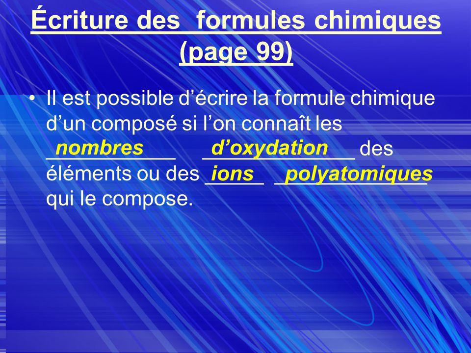 Écriture des formules chimiques (page 99) Il est possible décrire la formule chimique dun composé si lon connaît les ___________ _____________ des éléments ou des _____ _____________ qui le compose.