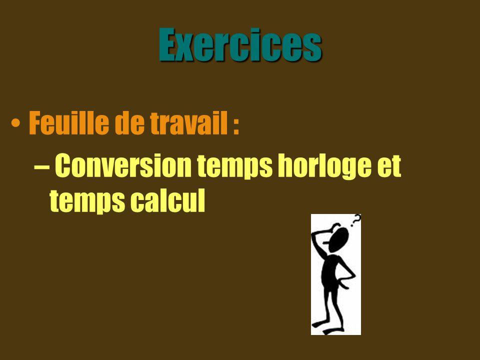 Exercices Feuille de travail : – Conversion temps horloge et temps calcul