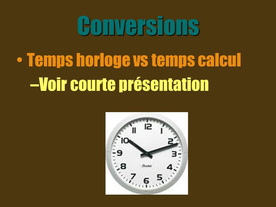 Conversions Temps horloge vs temps calcul –Voir courte présentation